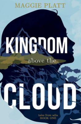 Kingdom Above the Cloud by Maggie Platt